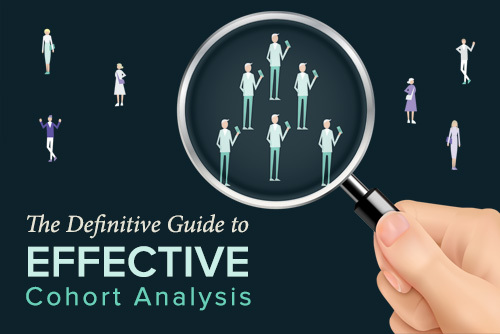 The Definitive Guide to Effective Cohort Analysis